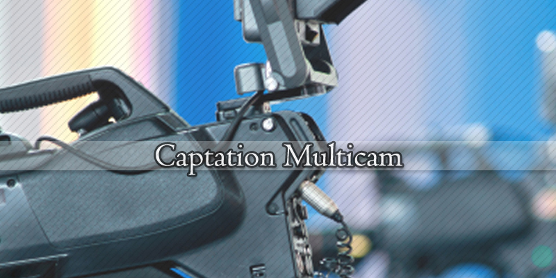 CAPTATION MULTICAMERA / GALAS - SPECTACLES - CONCERTS
