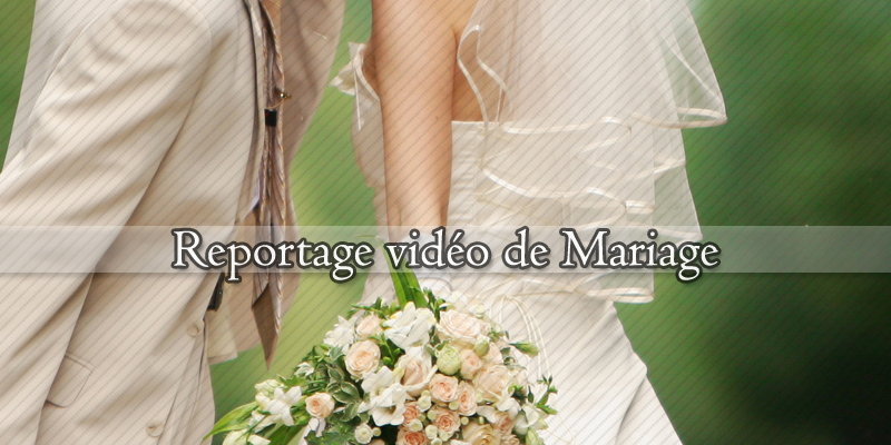 REPORTAGE VIDEO MARIAGE